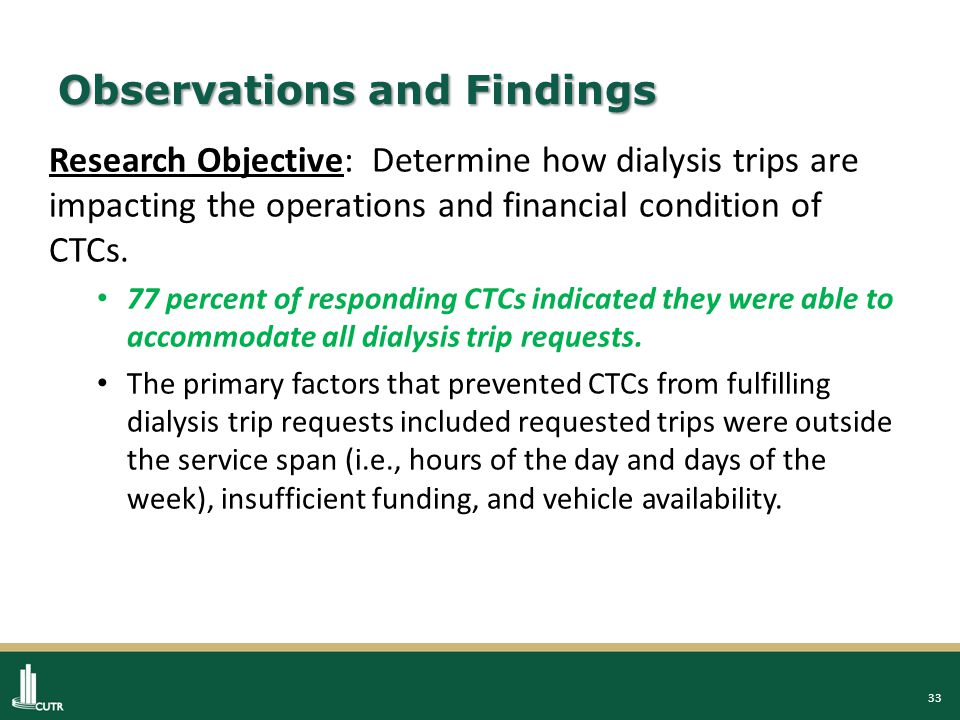 33 Observations and Findings Research Objective: Determine how dialysis trips are impacting the operations and financial condition of CTCs.