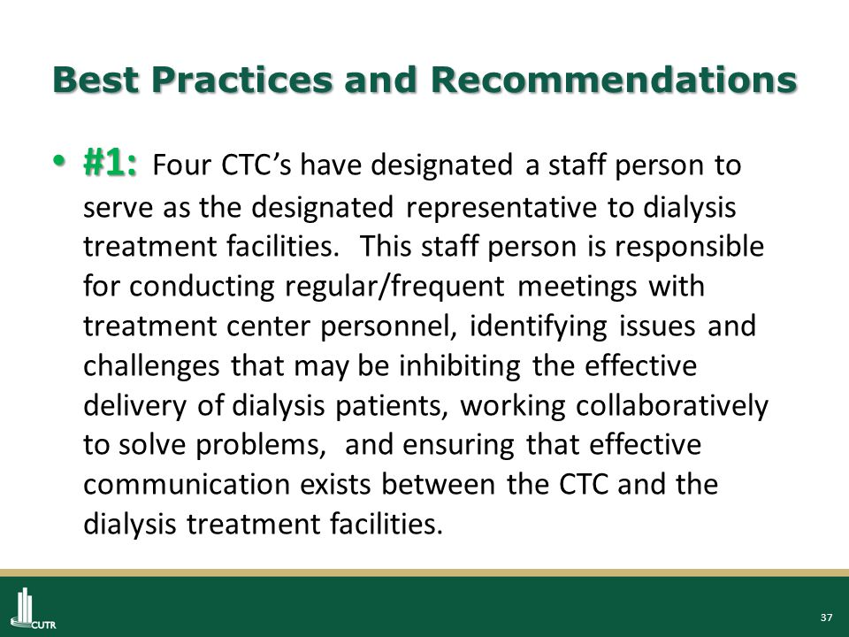 37 Best Practices and Recommendations #1: #1: Four CTC's have designated a staff person to serve as the designated representative to dialysis treatment facilities.
