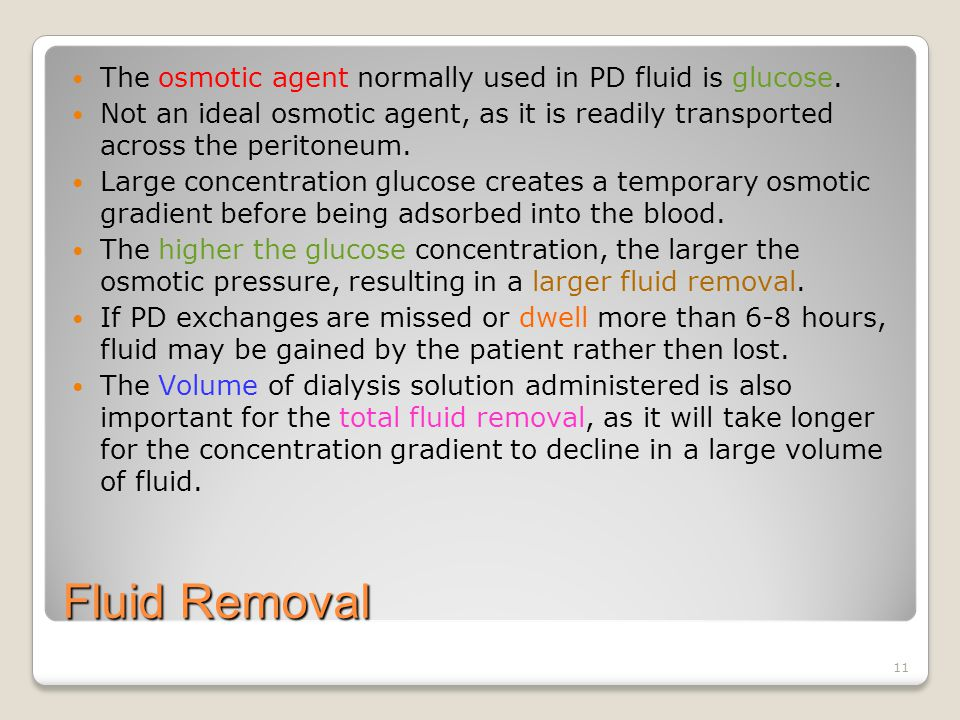 11 Fluid Removal The osmotic agent normally used in PD fluid is glucose.