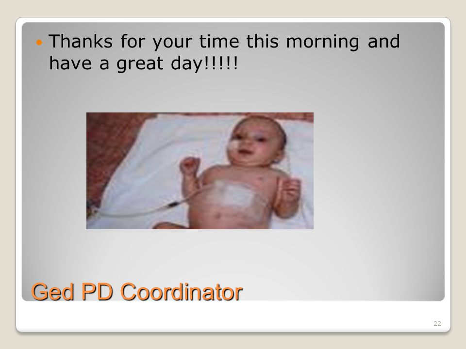 22 Ged PD Coordinator Thanks for your time this morning and have a great day!!!!!