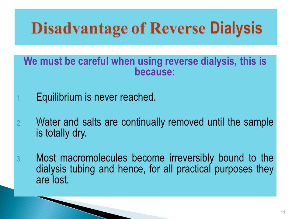 We must be careful when using reverse dialysis, this is because: 1.