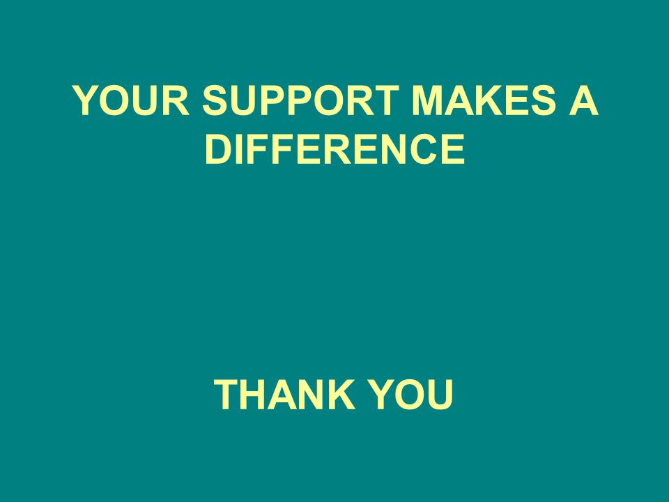 YOUR SUPPORT MAKES A DIFFERENCE THANK YOU