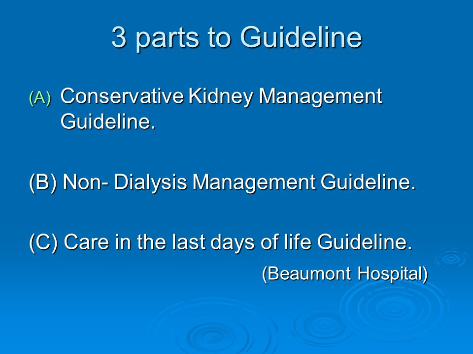 3 parts to Guideline (A) Conservative Kidney Management Guideline.