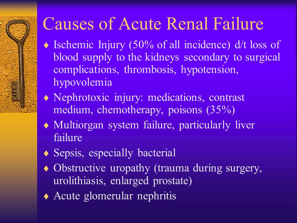 . Causes of Acute Renal Failure  Ischemic Injury (50% of all incidence) d/t loss of blood supply to the kidneys secondary to surgical complications,