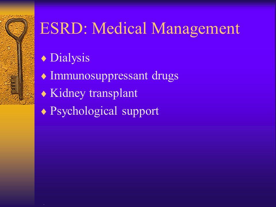 . ESRD: Medical Management  Dialysis  Immunosuppressant drugs  Kidney transplant  Psychological support