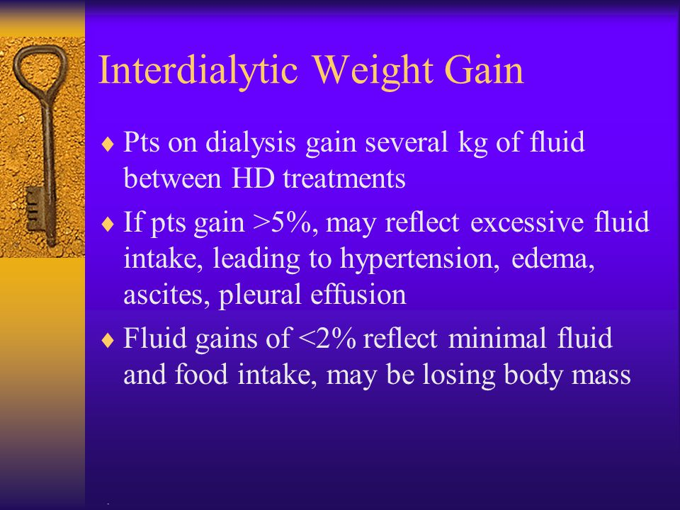 . Interdialytic Weight Gain  Pts on dialysis gain several kg of fluid between HD treatments  If pts gain >5%, may reflect excessive fluid intake, le
