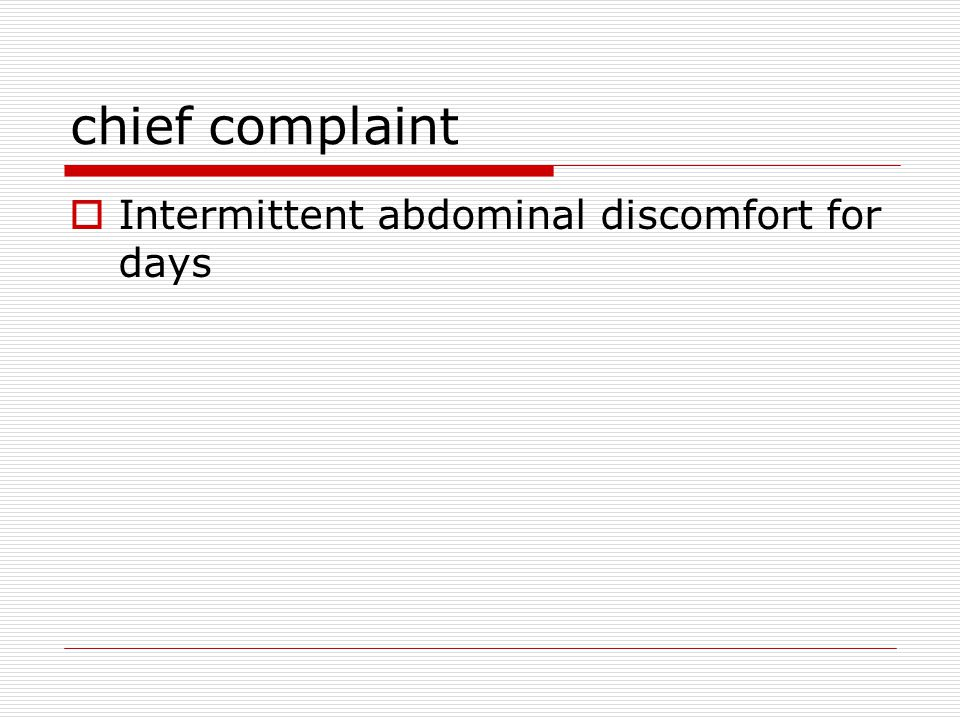 chief complaint  Intermittent abdominal discomfort for days