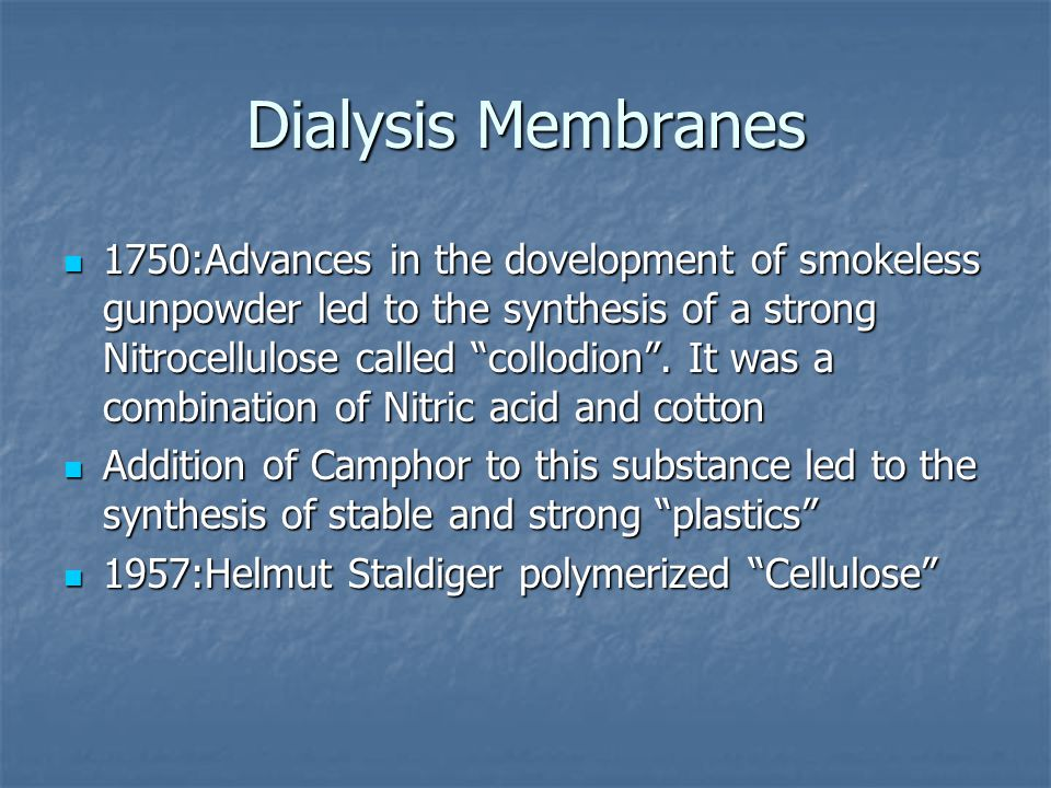 "Dialysis Membranes 1750:Advances in the dovelopment of smokeless gunpowder led to the synthesis of a strong Nitrocellulose called ""collodion"". It was"