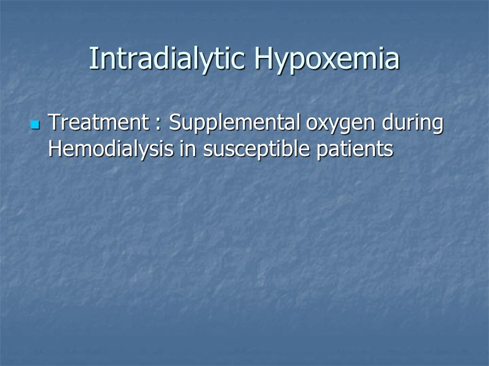 Intradialytic Hypoxemia Treatment : Supplemental oxygen during Hemodialysis in susceptible patients Treatment : Supplemental oxygen during Hemodialysis in susceptible patients