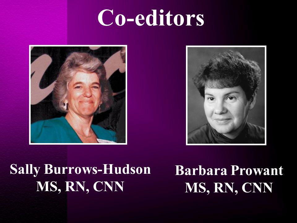 Sally Burrows-Hudson MS, RN, CNN Barbara Prowant MS, RN, CNN Co-editors