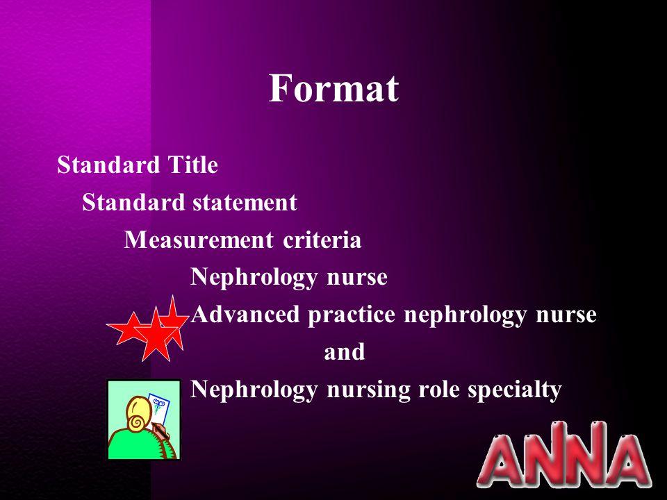 Format Standard Title Standard statement Measurement criteria Nephrology nurse Advanced practice nephrology nurse and Nephrology nursing role specialty