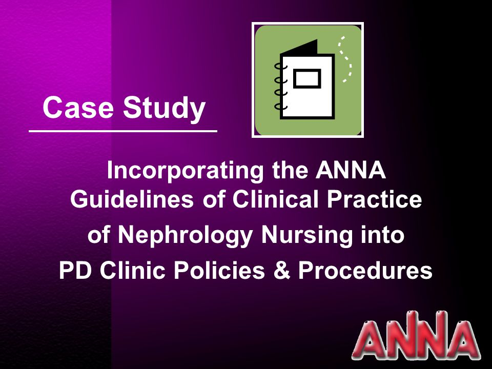 Case Study Incorporating the ANNA Guidelines of Clinical Practice of Nephrology Nursing into PD Clinic Policies & Procedures