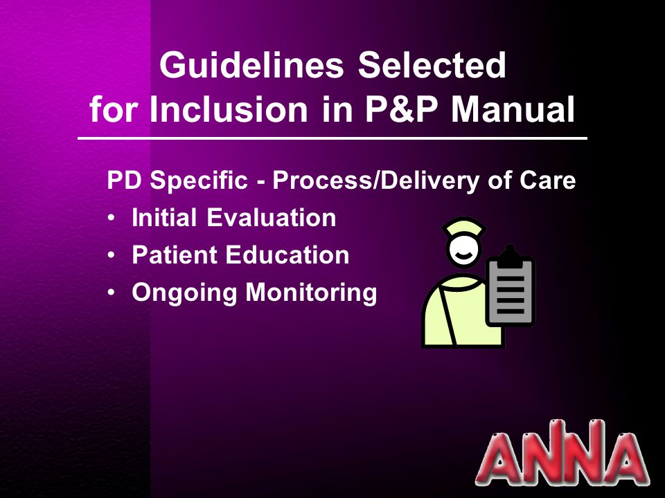Guidelines Selected for Inclusion in P&P Manual PD Specific - Process/Delivery of Care Initial Evaluation Patient Education Ongoing Monitoring