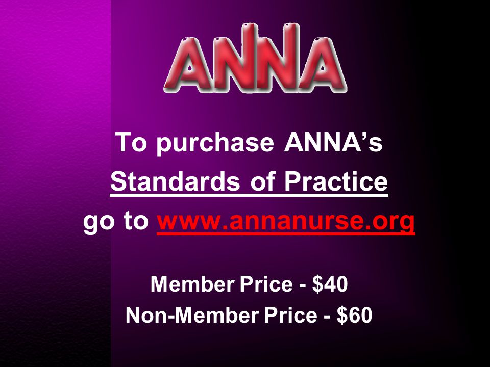 To purchase ANNA's Standards of Practice go to www.annanurse.orgwww.annanurse.org Member Price - $40 Non-Member Price - $60
