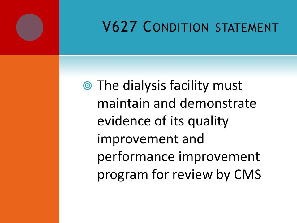V627 C ONDITION STATEMENT  The dialysis facility must maintain and demonstrate evidence of its quality improvement and performance improvement program for review by CMS