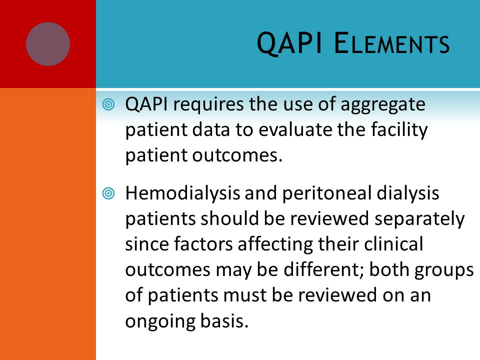 QAPI E LEMENTS  QAPI requires the use of aggregate patient data to evaluate the facility patient outcomes.