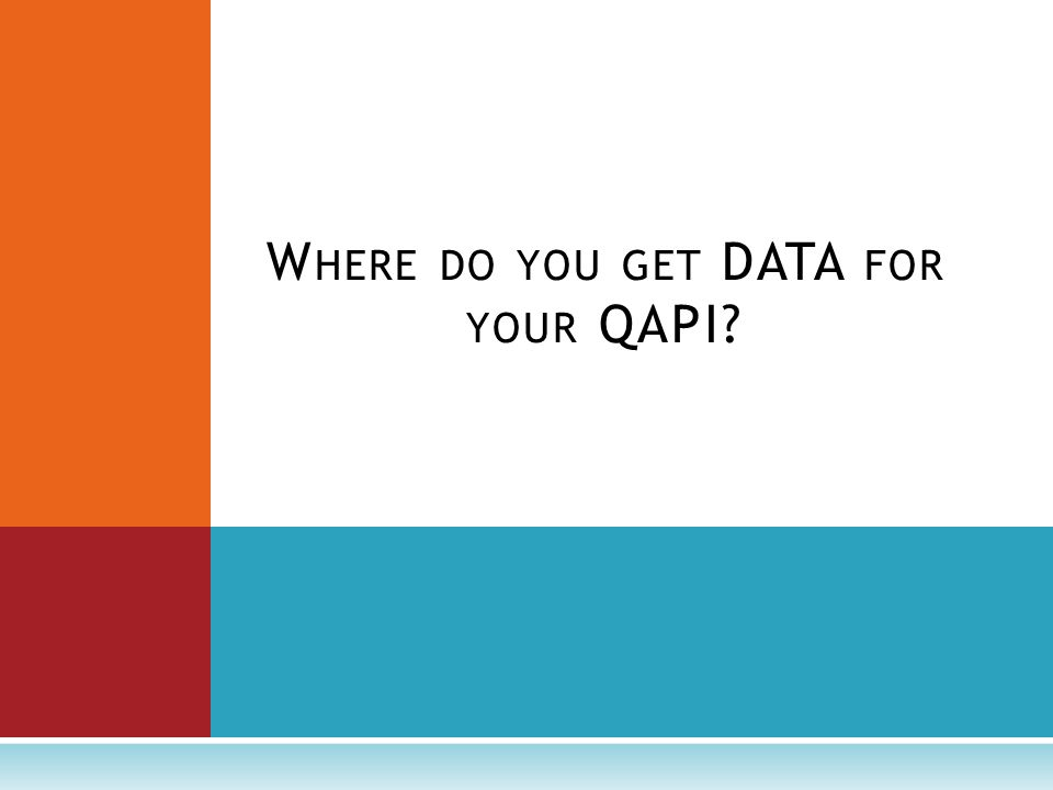 W HERE DO YOU GET DATA FOR YOUR QAPI