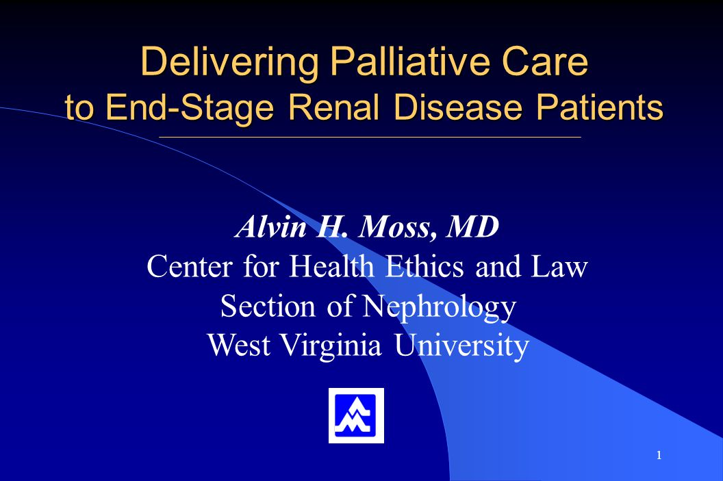 1 Delivering Palliative Care to End-Stage Renal Disease Patients Alvin H.