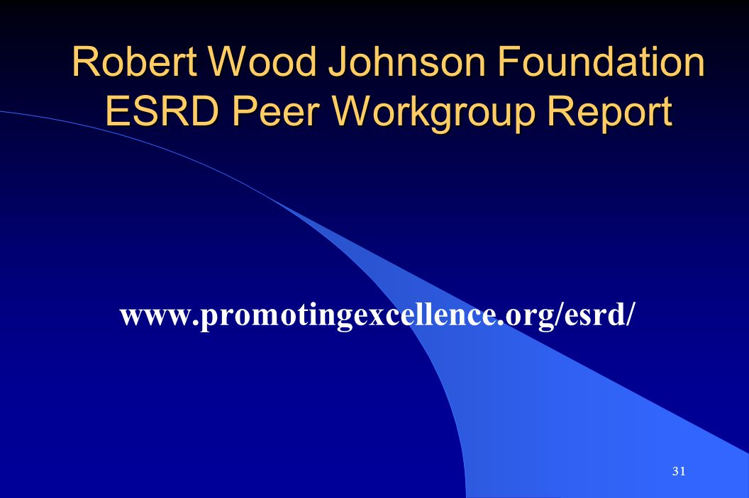 31 Robert Wood Johnson Foundation ESRD Peer Workgroup Report www.promotingexcellence.org/esrd/