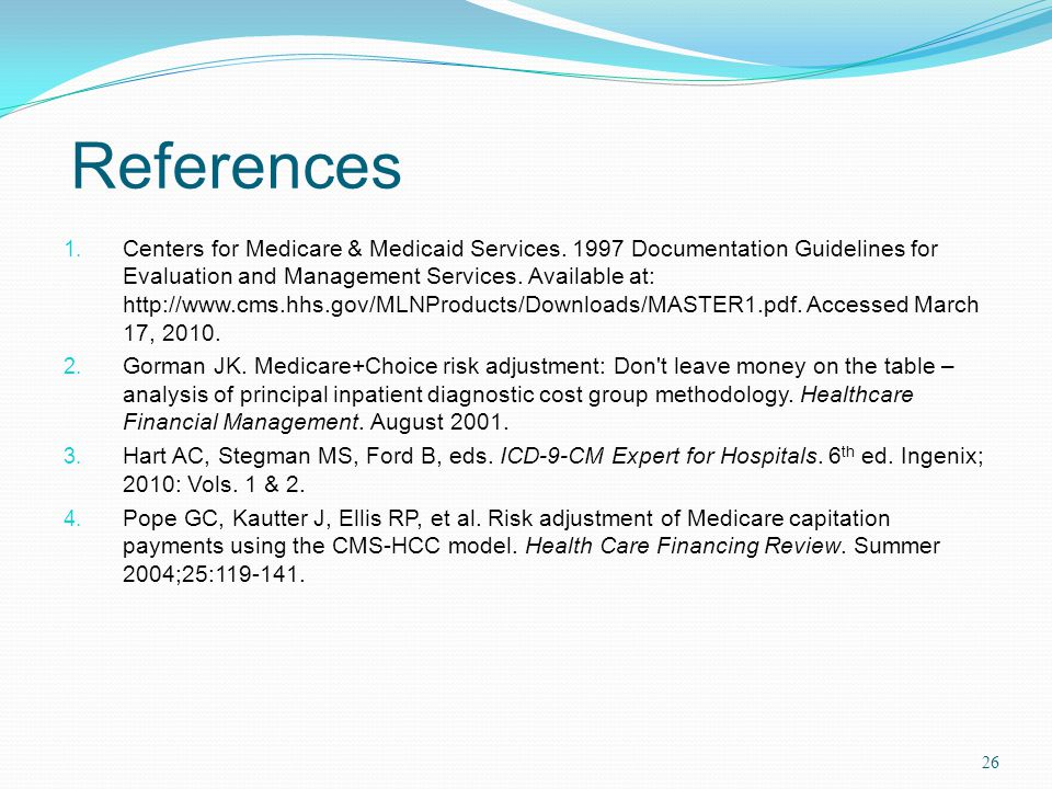 References 1. Centers for Medicare & Medicaid Services. 1997 Documentation Guidelines for Evaluation and Management Services. Available at: http://www