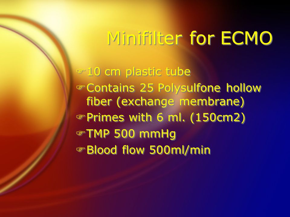 Minifilter for ECMO F10 cm plastic tube FContains 25 Polysulfone hollow fiber (exchange membrane) FPrimes with 6 ml. (150cm2) FTMP 500 mmHg FBlood flo