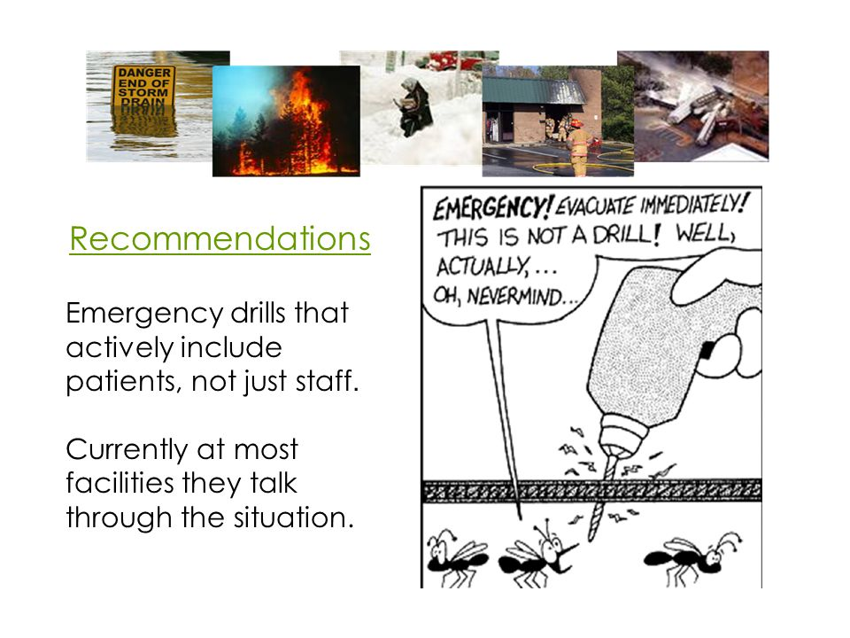 Recommendations Emergency drills that actively include patients, not just staff.