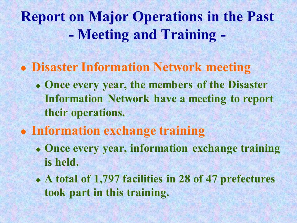 Report on Major Operations in the Past - Meeting and Training - Disaster Information Network meeting  Once every year, the members of the Disaster Information Network have a meeting to report their operations.