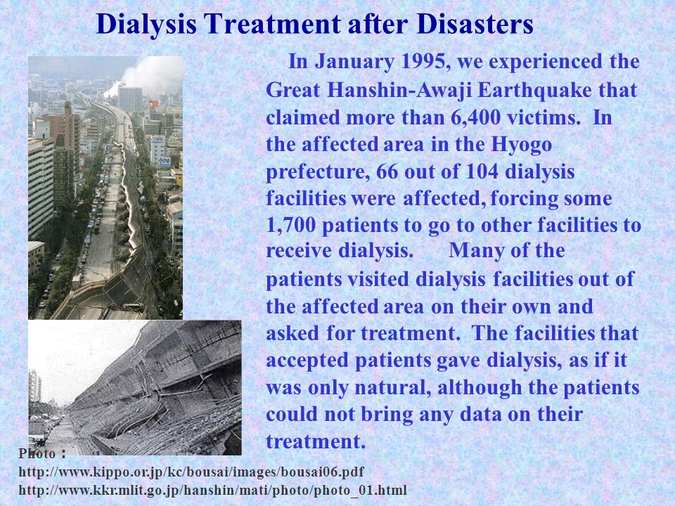 Dialysis Treatment after Disasters From this past experience, we consider the following two points as the major principles to be applied after massive disasters: 1.