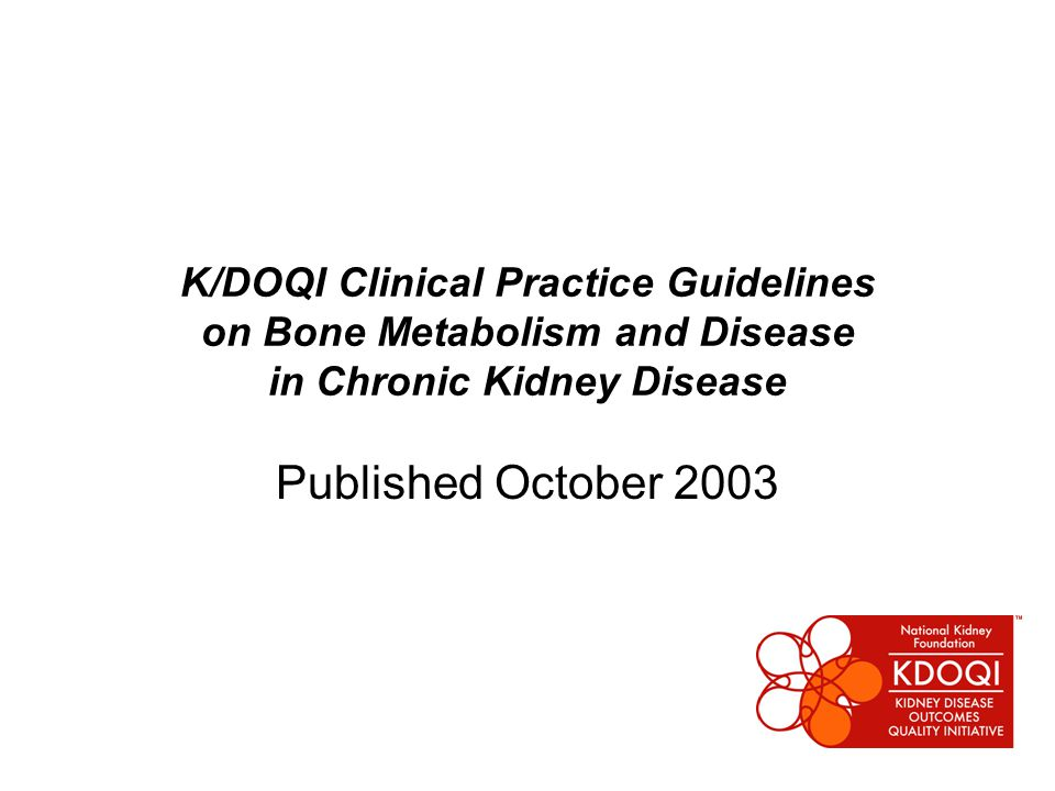 K/DOQI Clinical Practice Guidelines on Bone Metabolism and Disease in Chronic Kidney Disease Published October 2003
