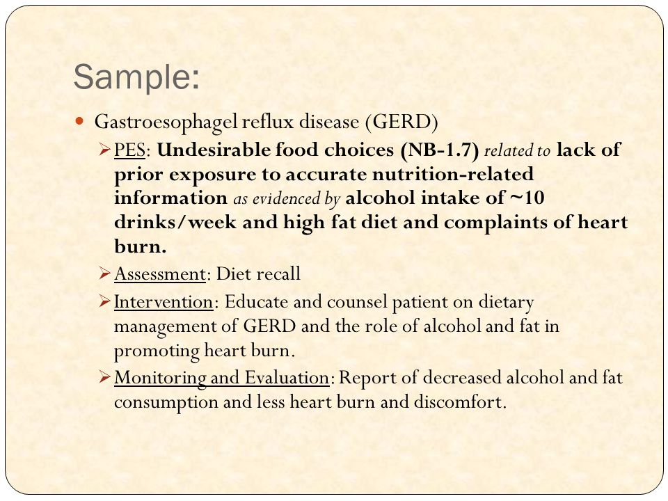 Sample: Gastroesophagel reflux disease (GERD)  PES: Undesirable food choices (NB-1.7) related to lack of prior exposure to accurate nutrition-related
