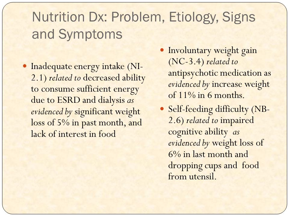 Nutrition Dx: Problem, Etiology, Signs and Symptoms Inadequate energy intake (NI- 2.1) related to decreased ability to consume sufficient energy due t
