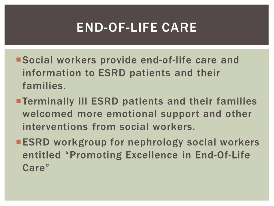  Social workers provide end-of-life care and information to ESRD patients and their families.