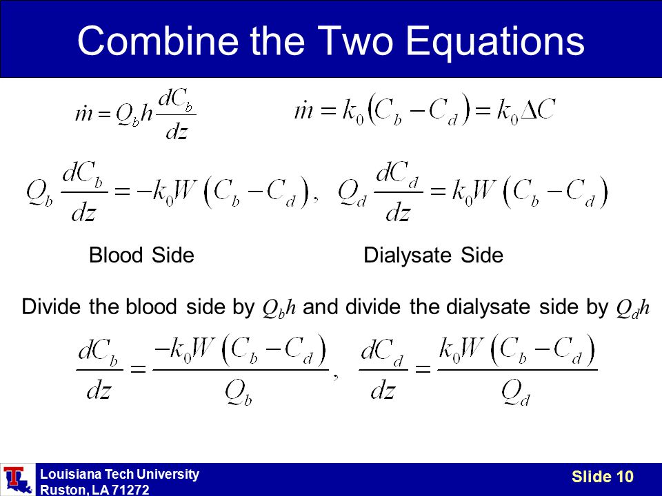 Louisiana Tech University Ruston, LA 71272 Slide 10 Combine the Two Equations Blood SideDialysate Side Divide the blood side by Q b h and divide the dialysate side by Q d h