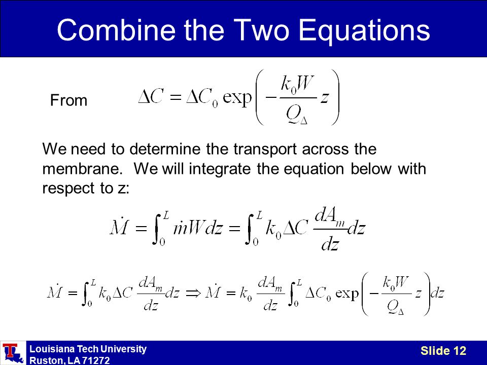 Louisiana Tech University Ruston, LA 71272 Slide 12 Combine the Two Equations We need to determine the transport across the membrane.