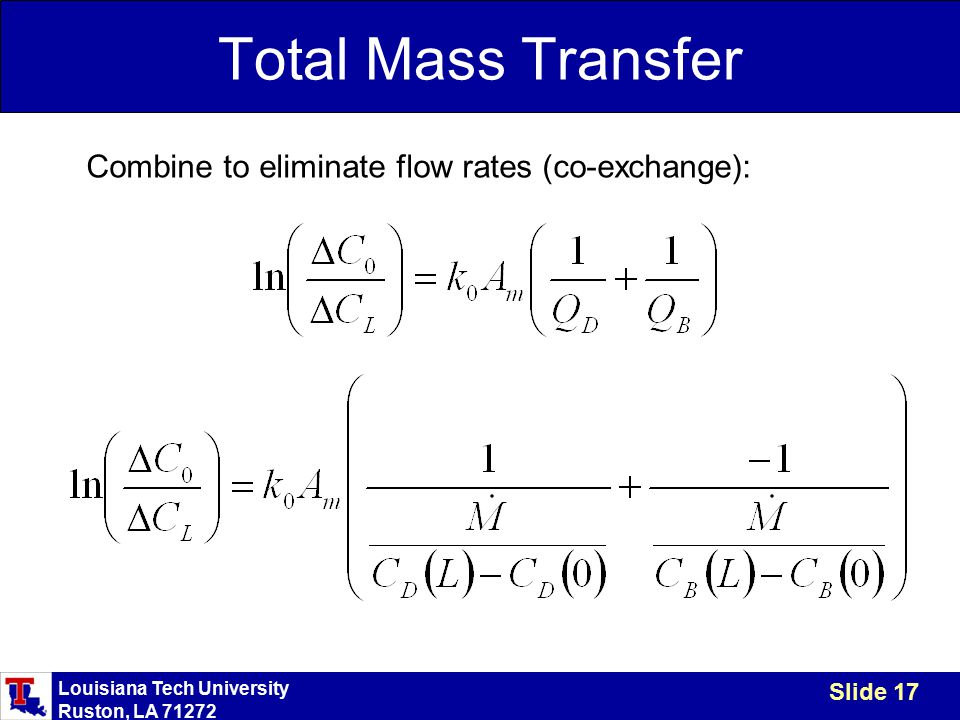 Louisiana Tech University Ruston, LA 71272 Slide 17 Total Mass Transfer Combine to eliminate flow rates (co-exchange):