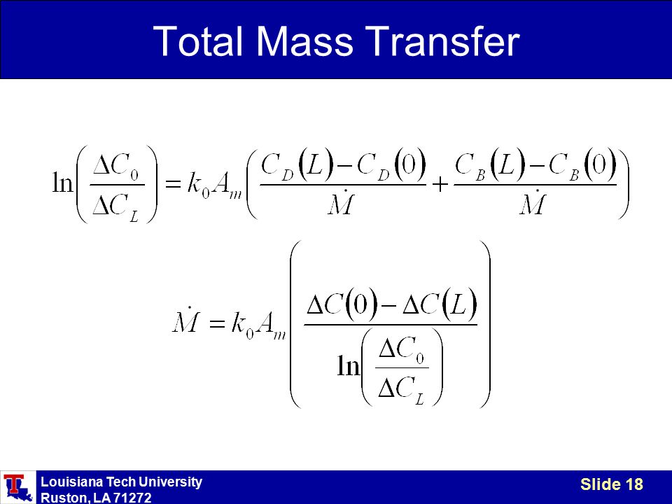 Louisiana Tech University Ruston, LA 71272 Slide 18 Total Mass Transfer