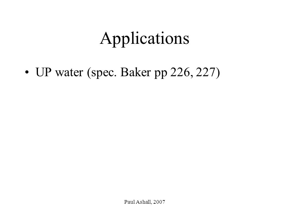 Paul Ashall, 2007 Applications UP water (spec. Baker pp 226, 227)