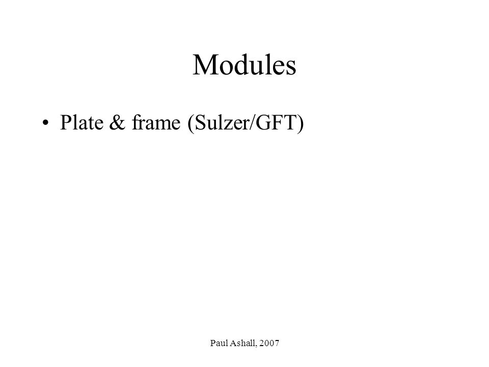 Paul Ashall, 2007 Modules Plate & frame (Sulzer/GFT)