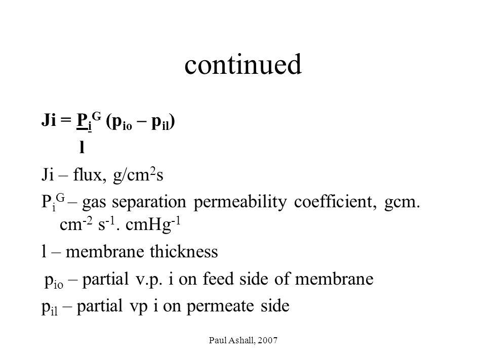 Paul Ashall, 2007 continued Ji = P i G (p io – p il ) l Ji – flux, g/cm 2 s P i G – gas separation permeability coefficient, gcm.
