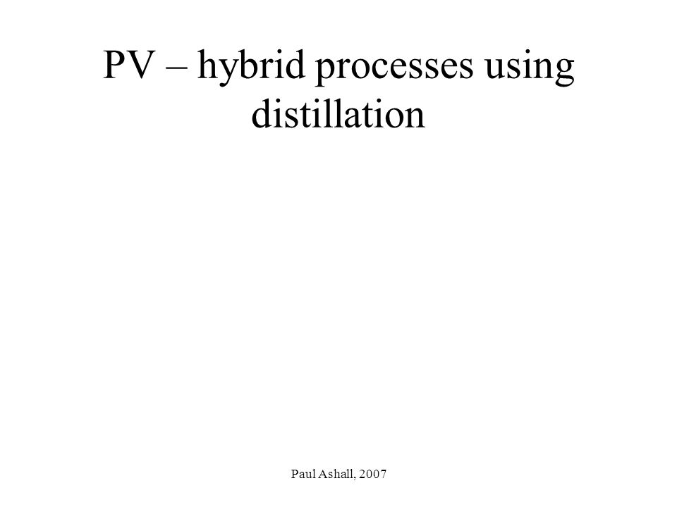 Paul Ashall, 2007 PV – hybrid processes using distillation