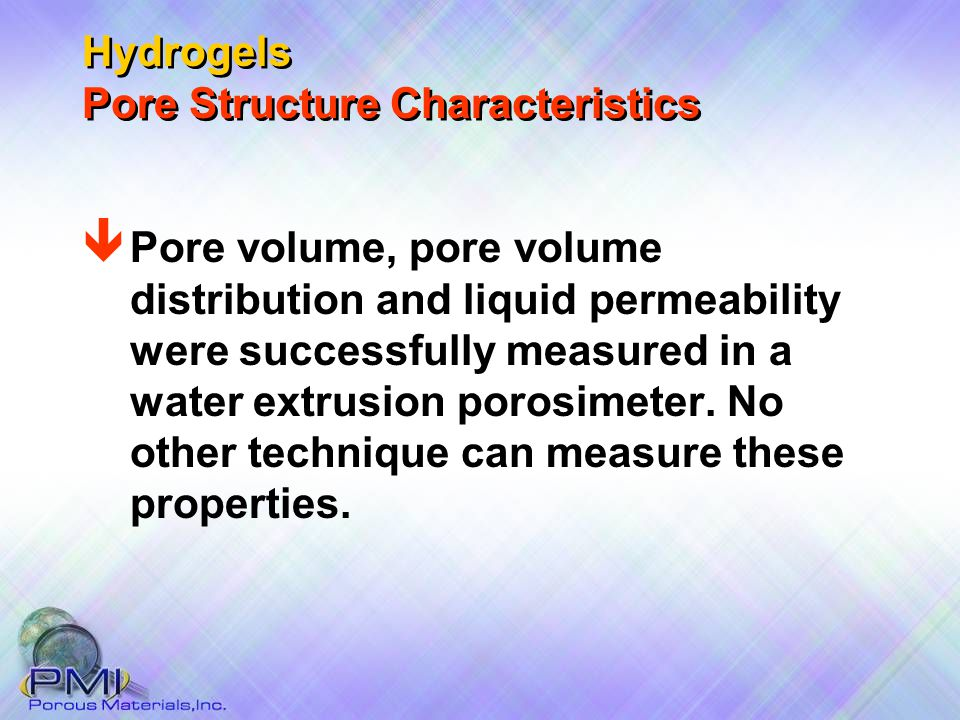 ê Pore volume, pore volume distribution and liquid permeability were successfully measured in a water extrusion porosimeter.