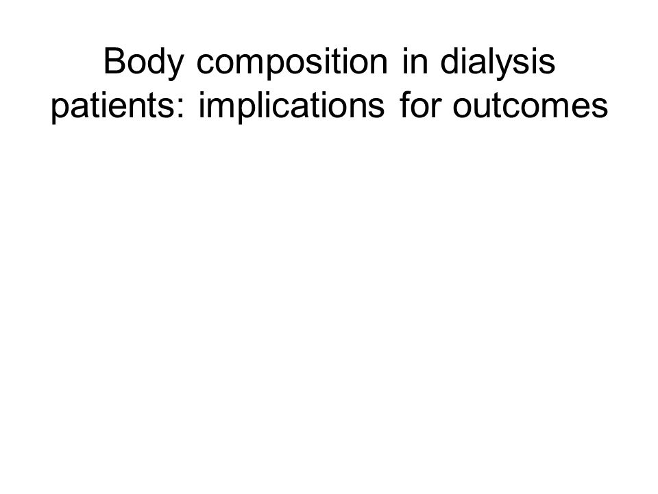 Body composition in dialysis patients: implications for outcomes