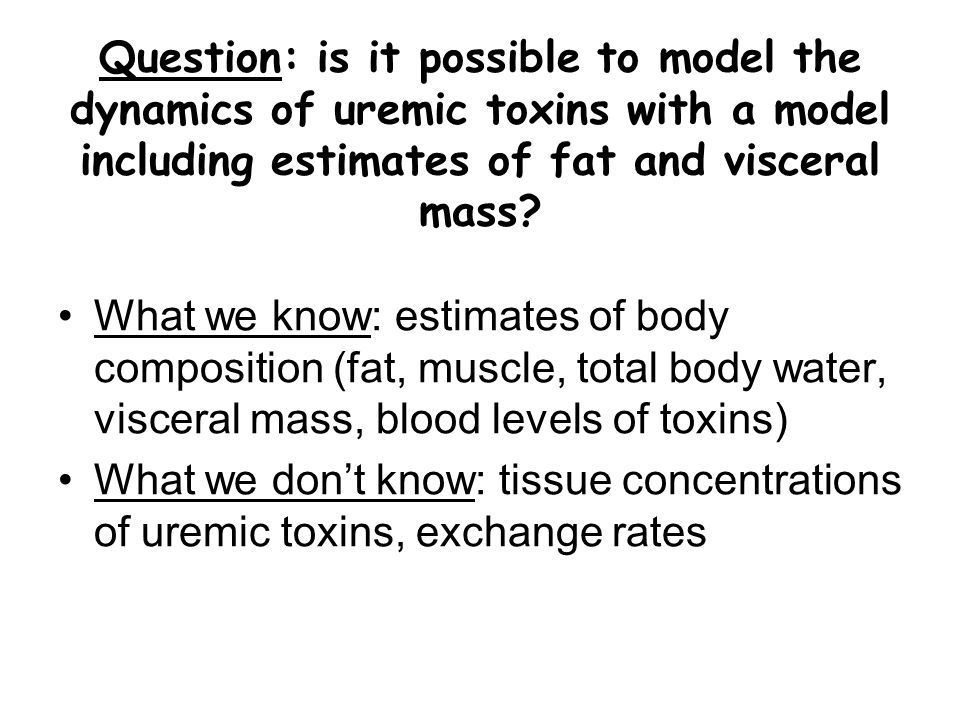 Question: is it possible to model the dynamics of uremic toxins with a model including estimates of fat and visceral mass.