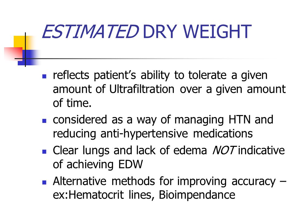 ESTIMATED DRY WEIGHT reflects patient's ability to tolerate a given amount of Ultrafiltration over a given amount of time.