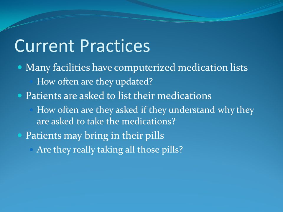 Current Practices Many facilities have computerized medication lists How often are they updated.