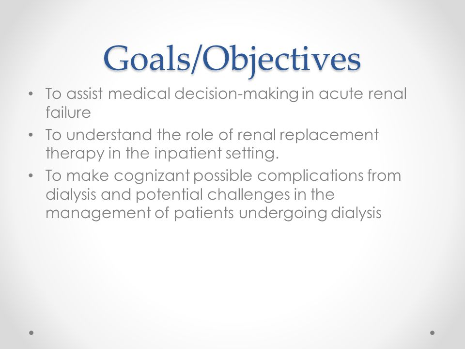 Goals/Objectives To assist medical decision-making in acute renal failure To understand the role of renal replacement therapy in the inpatient setting.