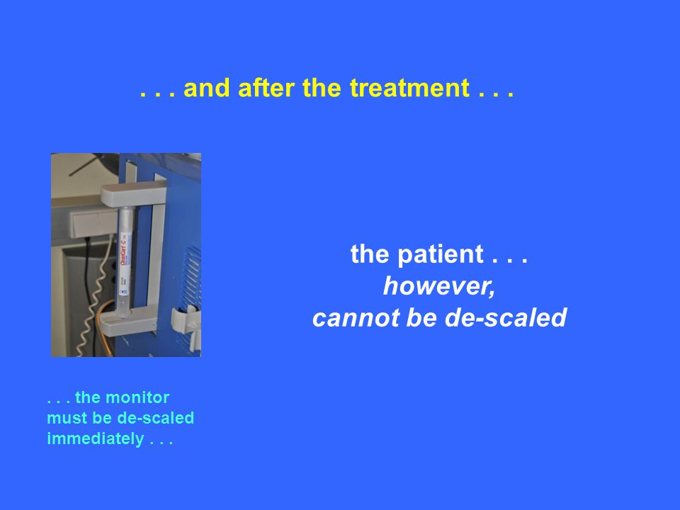 ... and after the treatment...... the monitor must be de-scaled immediately...