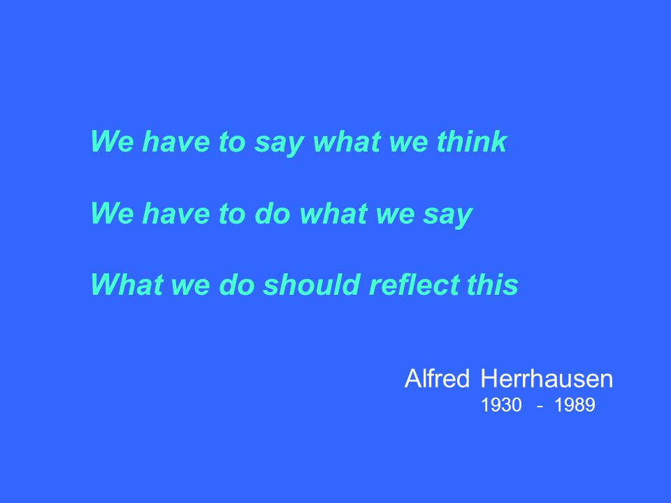 Alfred Herrhausen 1930 - 1989 We have to say what we think We have to do what we say What we do should reflect this