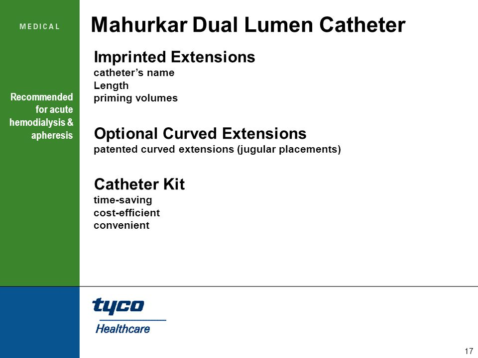 17 Mahurkar Dual Lumen Catheter Imprinted Extensions catheter's name Length priming volumes Optional Curved Extensions patented curved extensions (jug