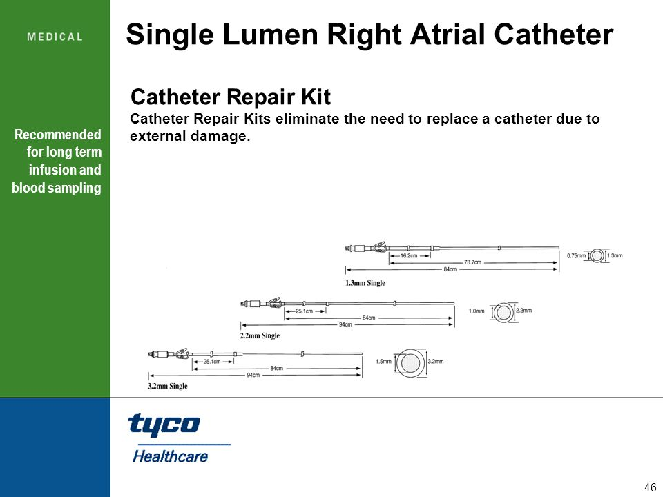 46 Single Lumen Right Atrial Catheter Recommended for long term infusion and blood sampling Catheter Repair Kit Catheter Repair Kits eliminate the nee